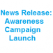 News Release: Awareness Campaign Launch